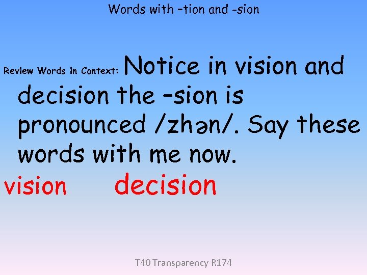 Words with –tion and -sion Notice in vision and decision the –sion is pronounced