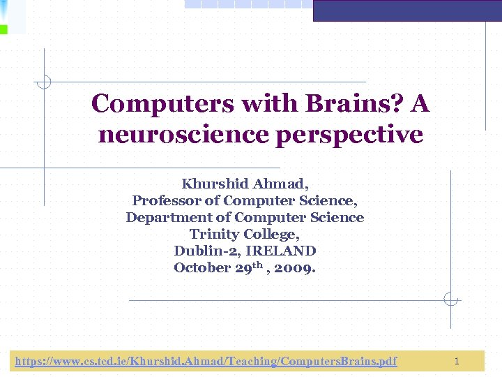 Computers with Brains? A neuroscience perspective Khurshid Ahmad, Professor of Computer Science, Department of