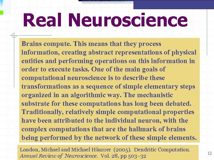 Real Neuroscience Brains compute. This means that they process information, creating abstract representations of