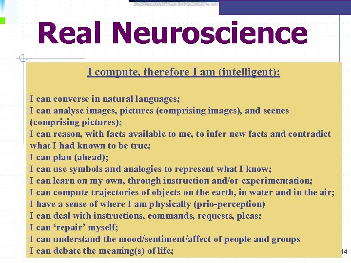 Real Neuroscience I compute, therefore I am (intelligent): I can converse in natural languages;