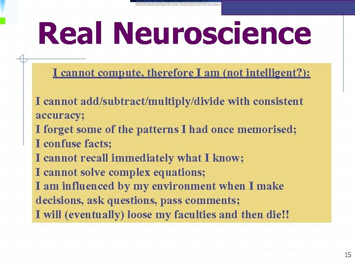 Real Neuroscience I cannot compute, therefore I am (not intelligent? ): I cannot add/subtract/multiply/divide