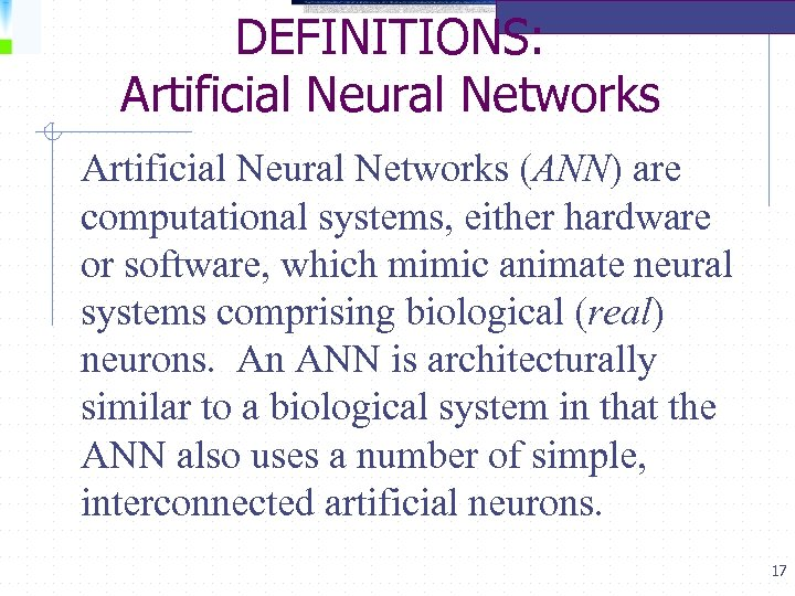DEFINITIONS: Artificial Neural Networks (ANN) are computational systems, either hardware or software, which mimic