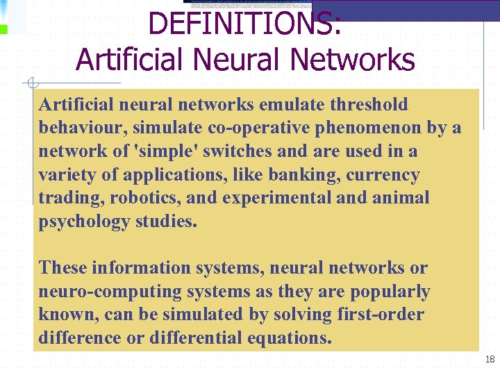 DEFINITIONS: Artificial Neural Networks Artificial neural networks emulate threshold behaviour, simulate co-operative phenomenon by