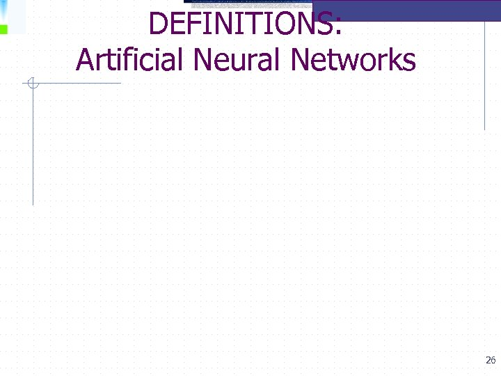 DEFINITIONS: Artificial Neural Networks 26