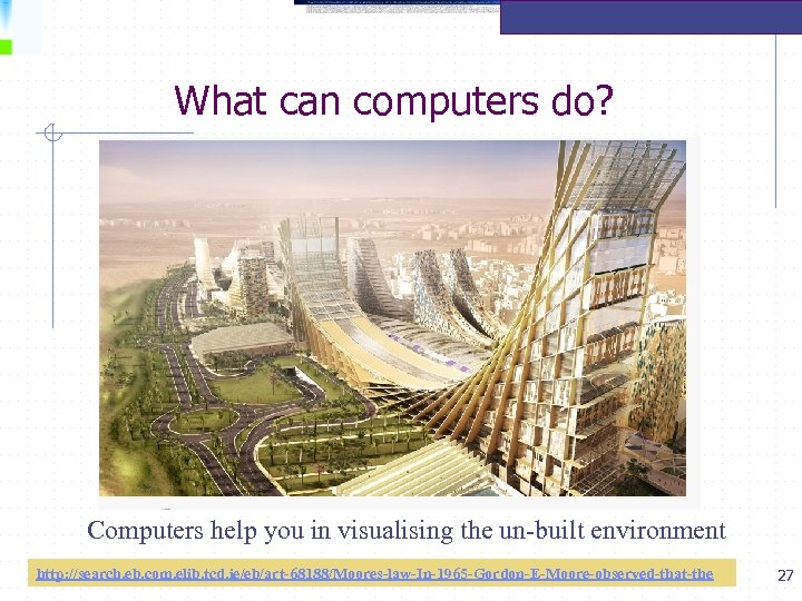 What can computers do? Computers help you in visualising the un-built environment http: //search.