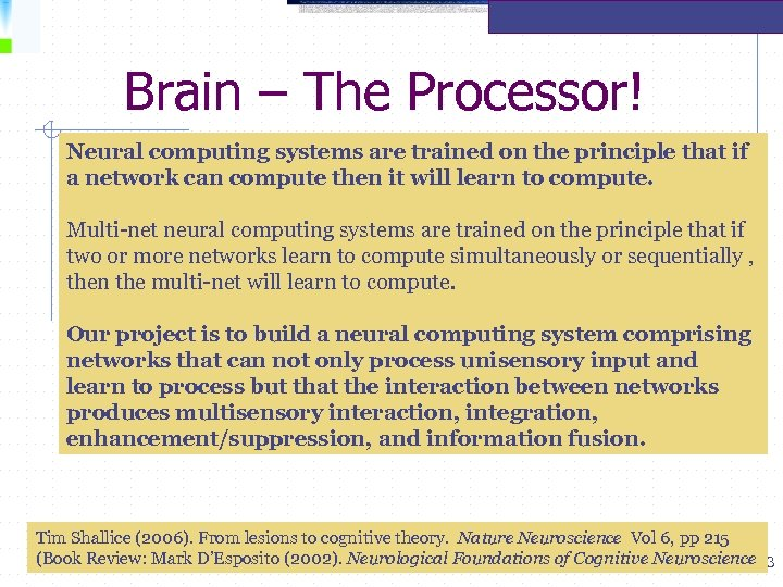 Brain – The Processor! Neural computing systems are trained on the principle that if