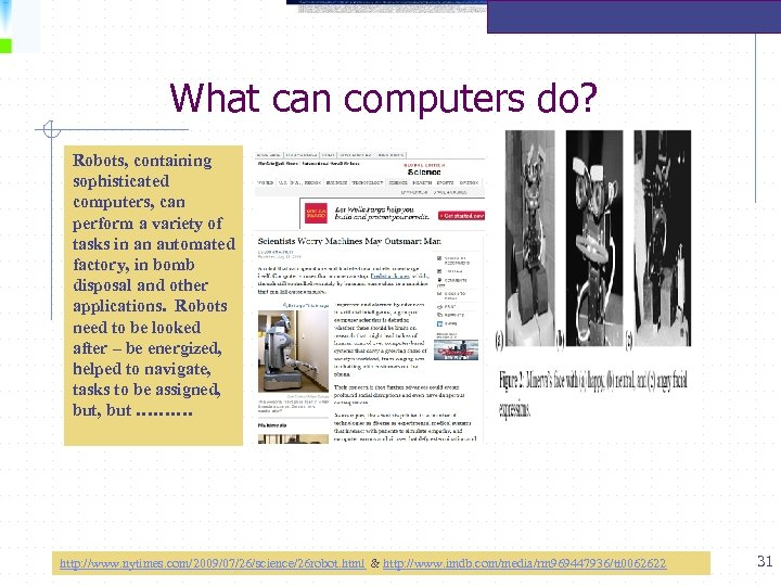 What can computers do? Robots, containing sophisticated computers, can perform a variety of tasks