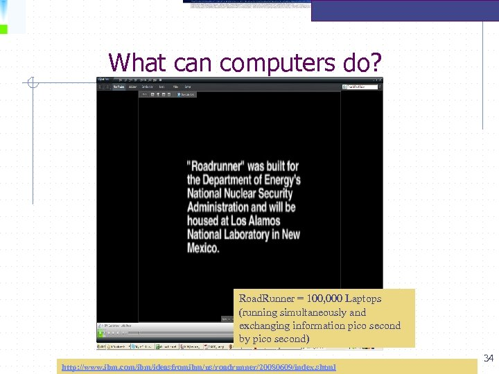 What can computers do? Tera Road. Runner = 100, 000 Laptops (running simultaneously and