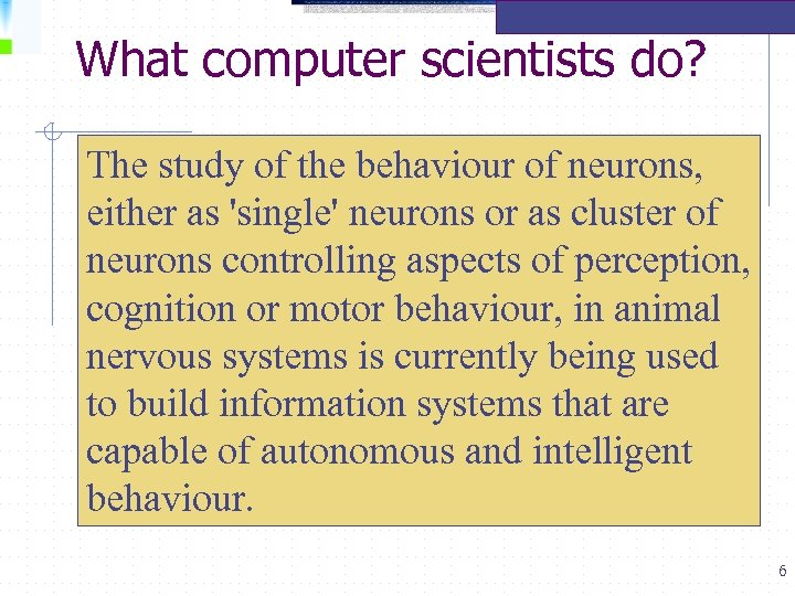 What computer scientists do? The study of the behaviour of neurons, either as 'single'