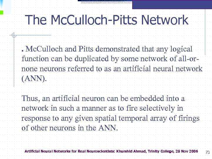 The Mc. Culloch-Pitts Network. Mc. Culloch and Pitts demonstrated that any logical function