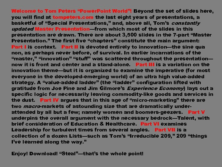 """Welcome to Tom Peters """"Power. Point World""""! Beyond the set of slides here, you"""