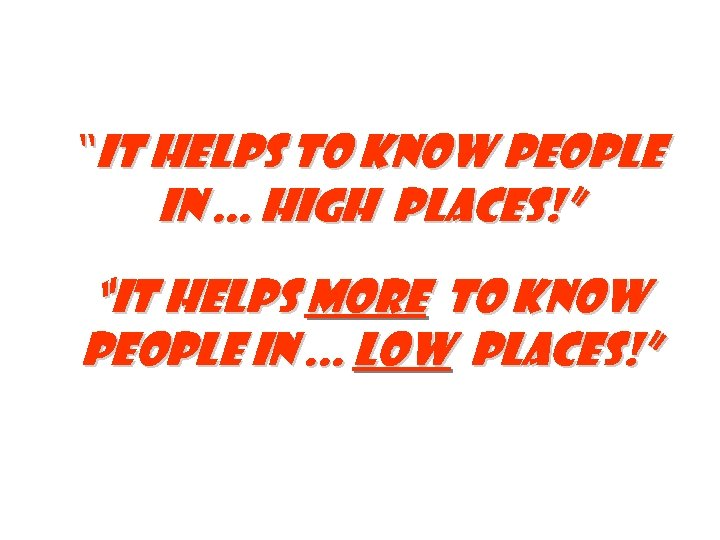 """It helps to know people in. . . high places!"" ""It helps more to"
