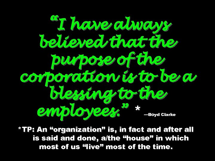 """I have always believed that the purpose of the corporation is to be a"