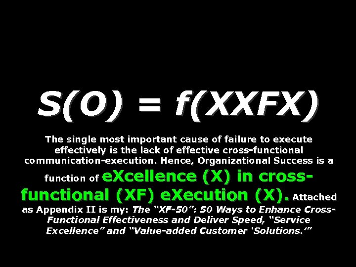 S(O) = f(XXFX) The single most important cause of failure to execute effectively is