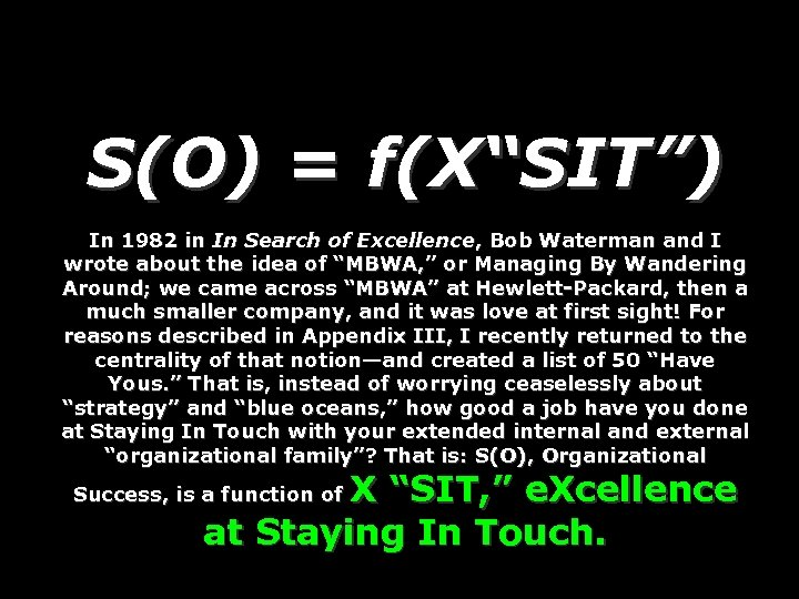 "S(O) = f(X""SIT"") In 1982 in In Search of Excellence, Bob Waterman and I"
