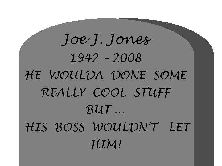Joe J. Jones 1942 – 2008 HE WOULDA DONE SOME REALLY COOL STUFF BUT