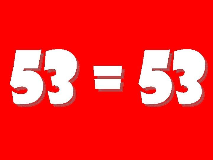 53 = 53