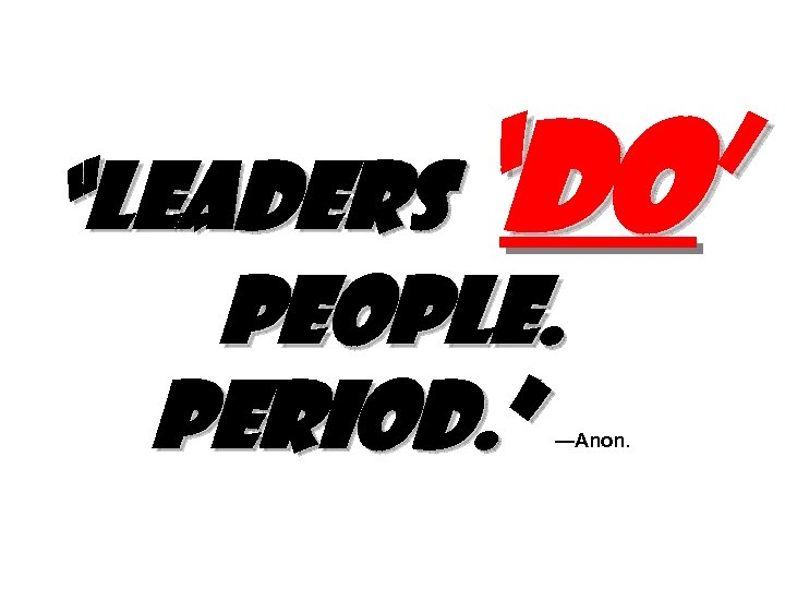 "'do' ""Leaders people. Period. "" —Anon."