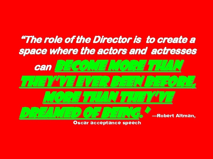 """The role of the Director is to create a space where the actors and"