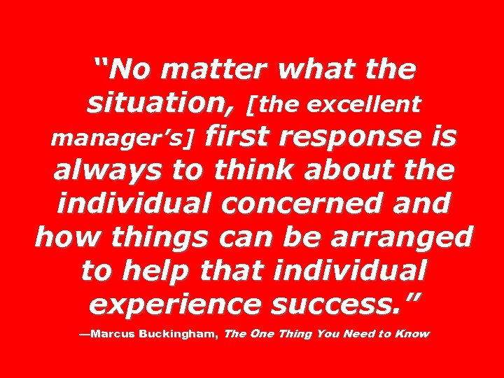 """No matter what the situation, [the excellent manager's] first response is always to think"