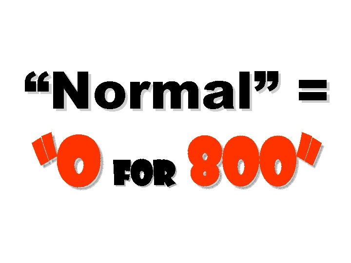 """Normal"" = ""o for 800"""