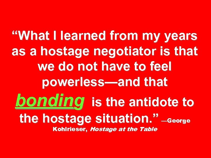 """What I learned from my years as a hostage negotiator is that we do"