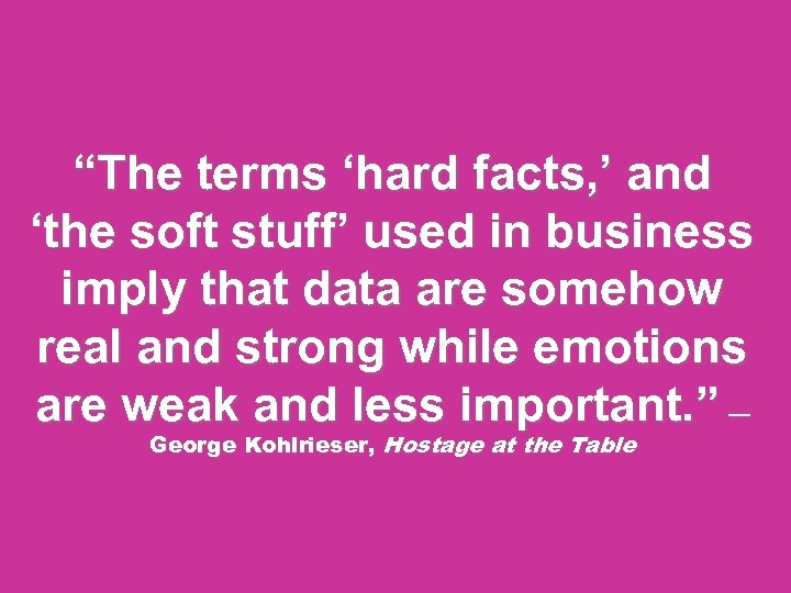 """The terms 'hard facts, ' and 'the soft stuff' used in business imply that"