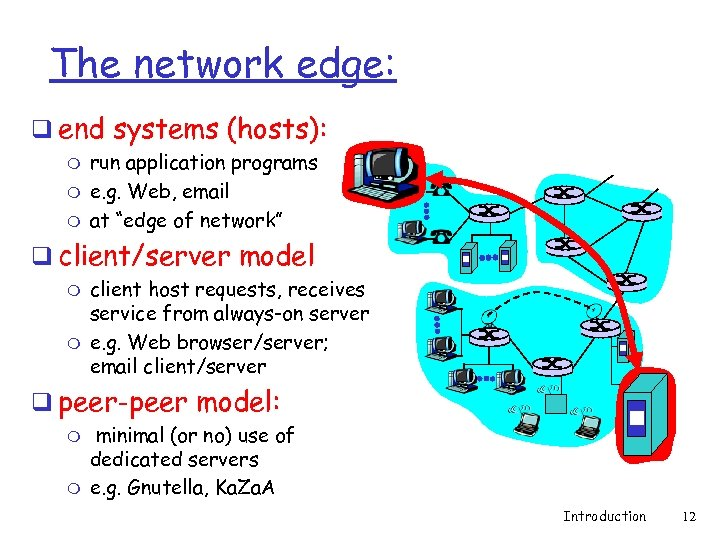 The network edge: q end systems (hosts): m m m run application programs e.