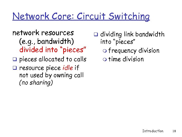 "Network Core: Circuit Switching network resources (e. g. , bandwidth) divided into ""pieces"" q"