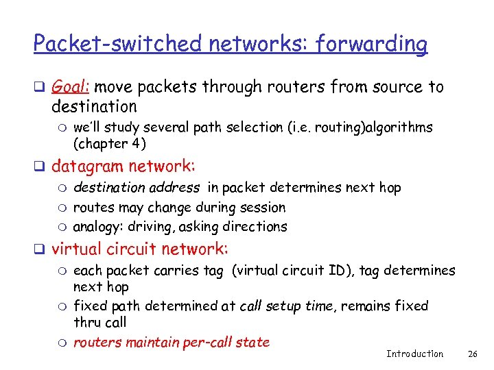Packet-switched networks: forwarding q Goal: move packets through routers from source to destination m