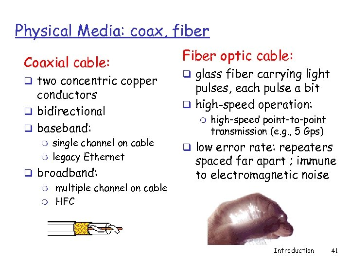 Physical Media: coax, fiber Coaxial cable: q two concentric copper conductors q bidirectional q