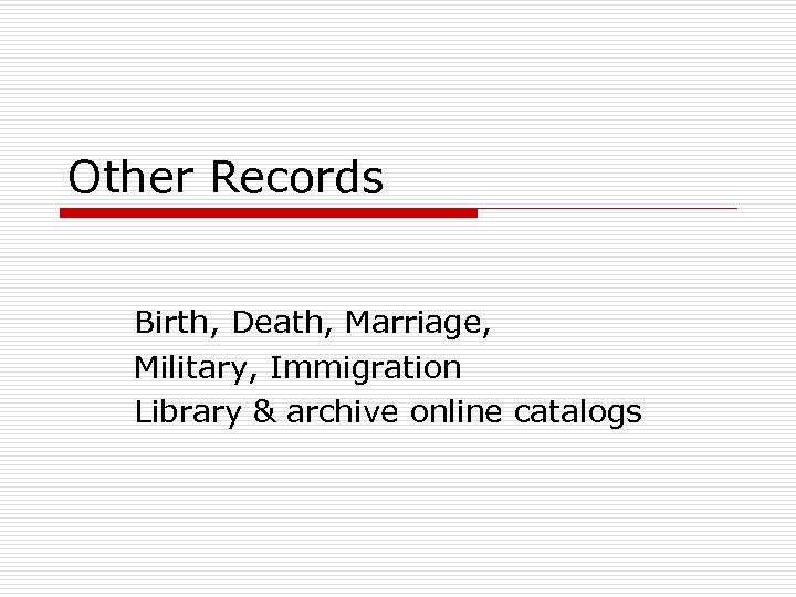 Other Records Birth, Death, Marriage, Military, Immigration Library & archive online catalogs