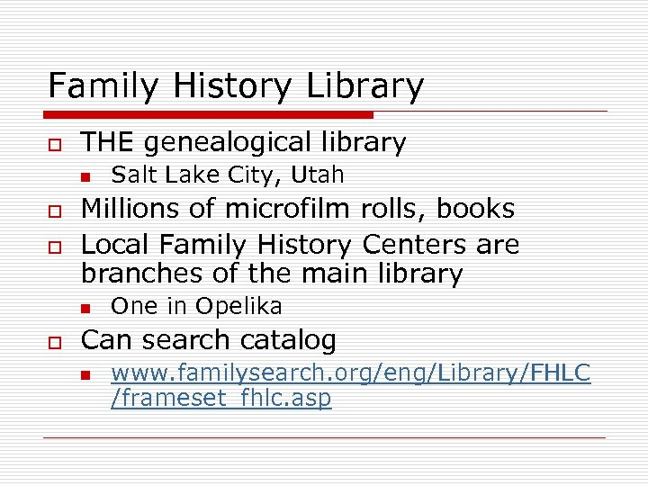 Family History Library o THE genealogical library n o o Millions of microfilm rolls,