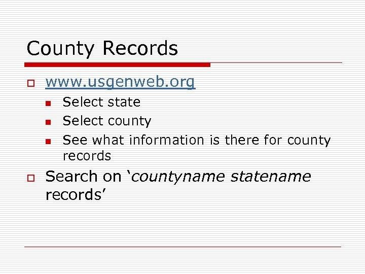 County Records o www. usgenweb. org n n n o Select state Select county