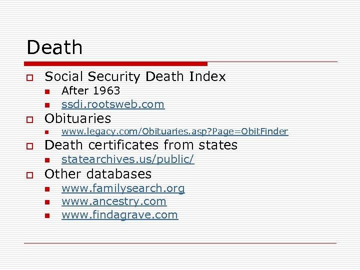 Death o Social Security Death Index n n o Obituaries n o www. legacy.