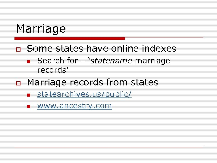 Marriage o Some states have online indexes n o Search for – 'statename marriage
