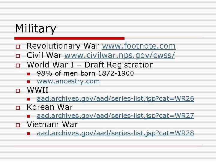 Military o o o Revolutionary War www. footnote. com Civil War www. civilwar. nps.