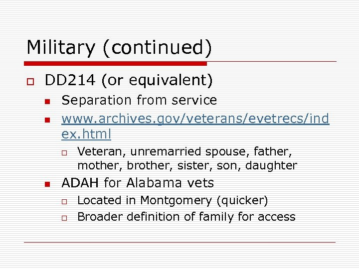 Military (continued) o DD 214 (or equivalent) n n Separation from service www. archives.