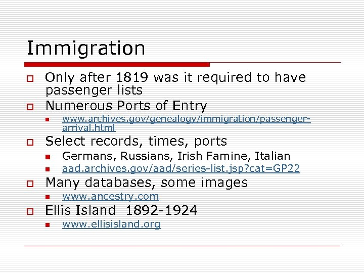 Immigration o o Only after 1819 was it required to have passenger lists Numerous