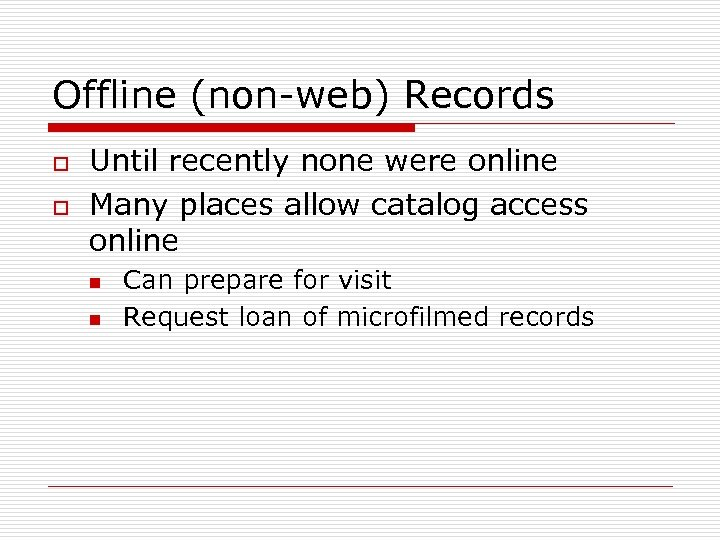 Offline (non-web) Records o o Until recently none were online Many places allow catalog