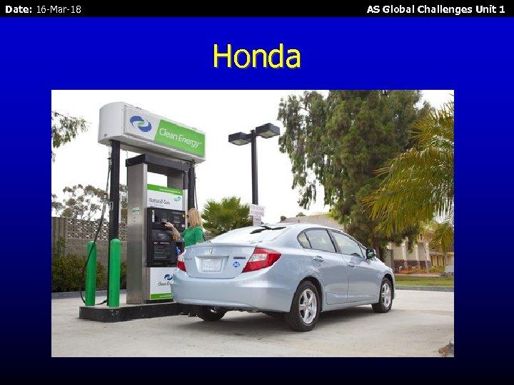 Date: 16 -Mar-18 AS Global Challenges Unit 1 Honda