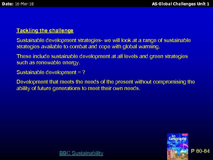 Date: 16 -Mar-18 AS Global Challenges Unit 1 Tackling the challenge Sustainable development strategies-