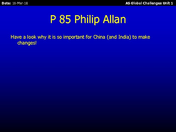 Date: 16 -Mar-18 AS Global Challenges Unit 1 P 85 Philip Allan Have a