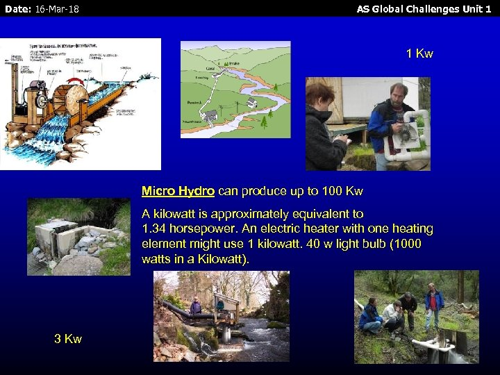 Date: 16 -Mar-18 AS Global Challenges Unit 1 1 Kw Micro Hydro can produce