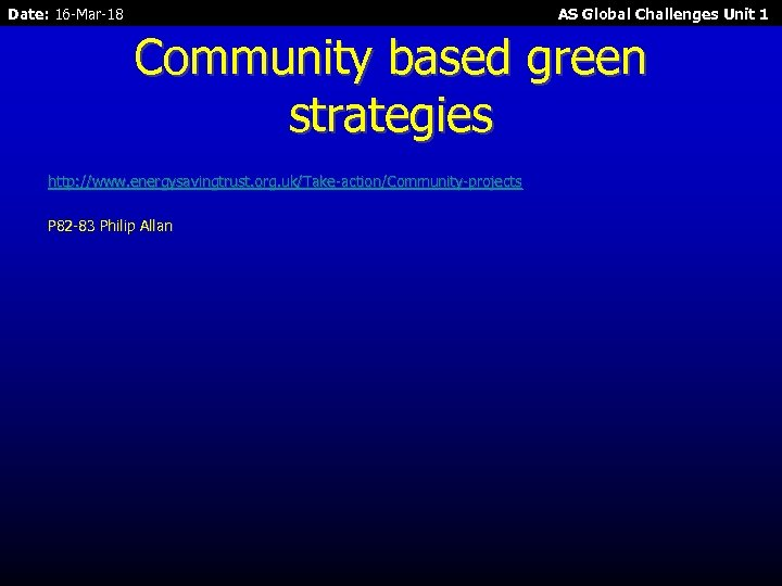Date: 16 -Mar-18 AS Global Challenges Unit 1 Community based green strategies http: //www.