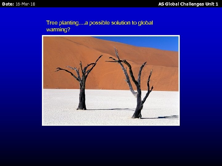 Date: 16 -Mar-18 AS Global Challenges Unit 1 Tree planting. . a possible solution