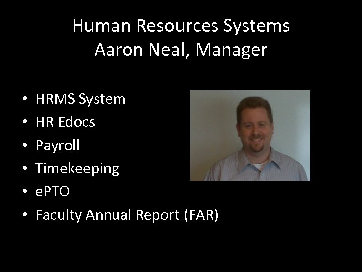 Human Resources Systems Aaron Neal, Manager • • • HRMS System HR Edocs Payroll