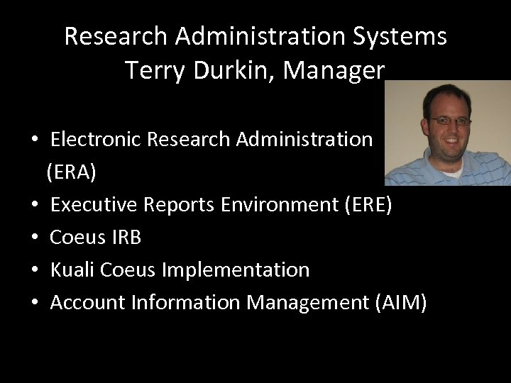 Research Administration Systems Terry Durkin, Manager • Electronic Research Administration (ERA) • Executive Reports
