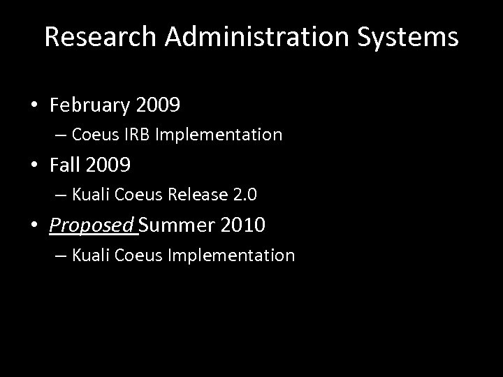 Research Administration Systems • February 2009 – Coeus IRB Implementation • Fall 2009 –