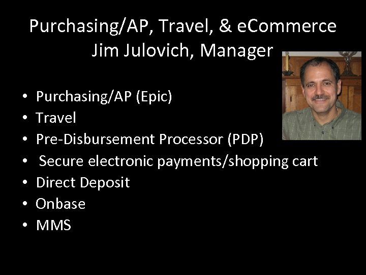 Purchasing/AP, Travel, & e. Commerce Jim Julovich, Manager • • Purchasing/AP (Epic) Travel Pre-Disbursement